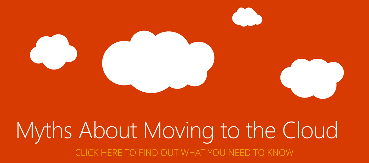 Click here to read more about moving to the Cloud Myths
